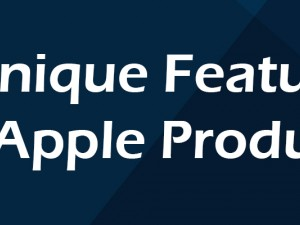 5 Unique features of Apple Products